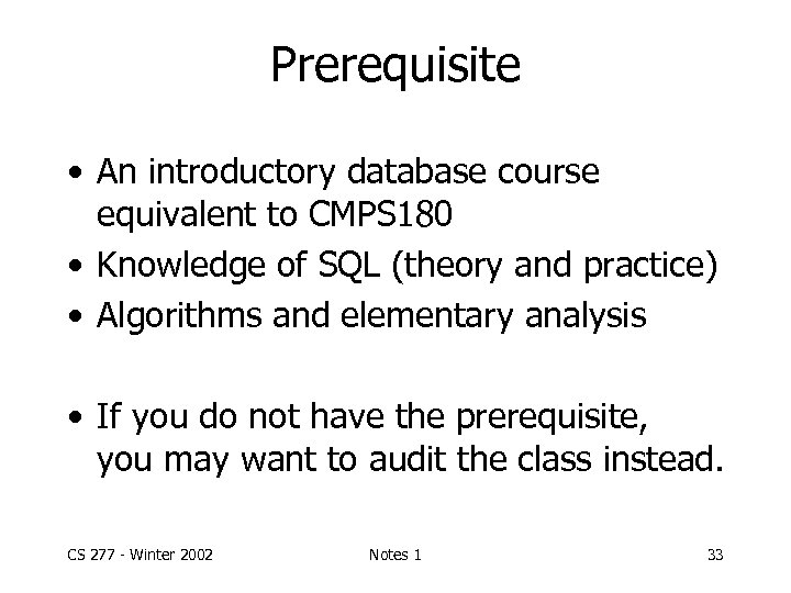 Prerequisite • An introductory database course equivalent to CMPS 180 • Knowledge of SQL