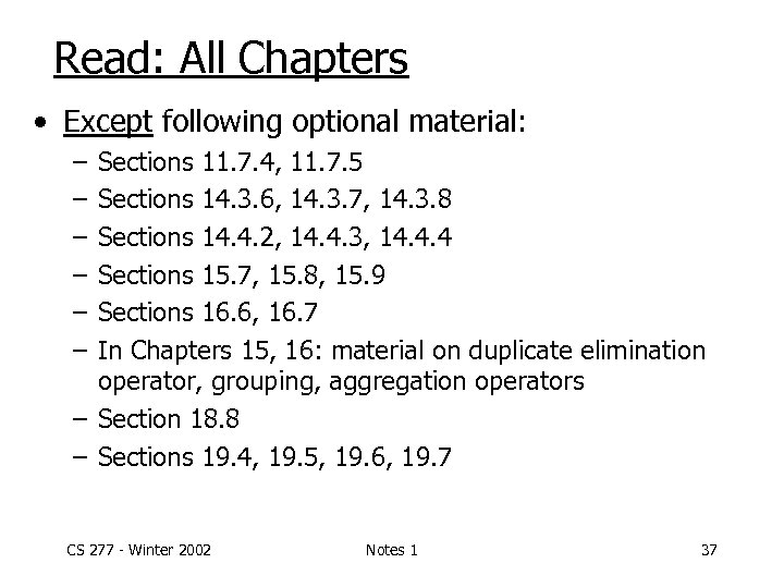 Read: All Chapters • Except following optional material: – – – Sections 11. 7.