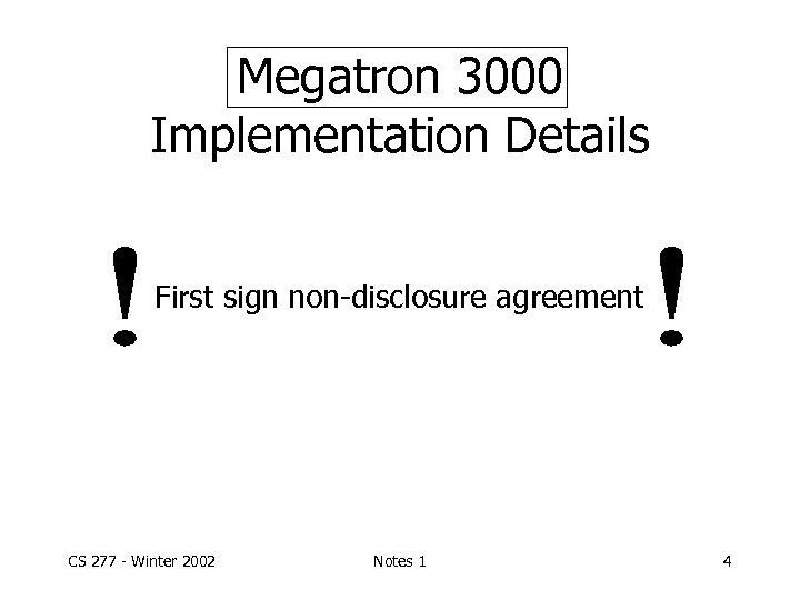 Megatron 3000 Implementation Details First sign non-disclosure agreement CS 277 - Winter 2002 Notes