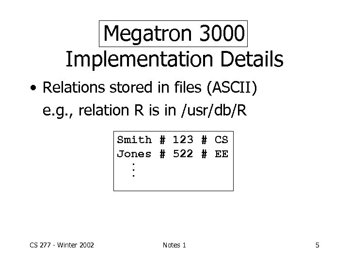 Megatron 3000 Implementation Details • Relations stored in files (ASCII) e. g. , relation