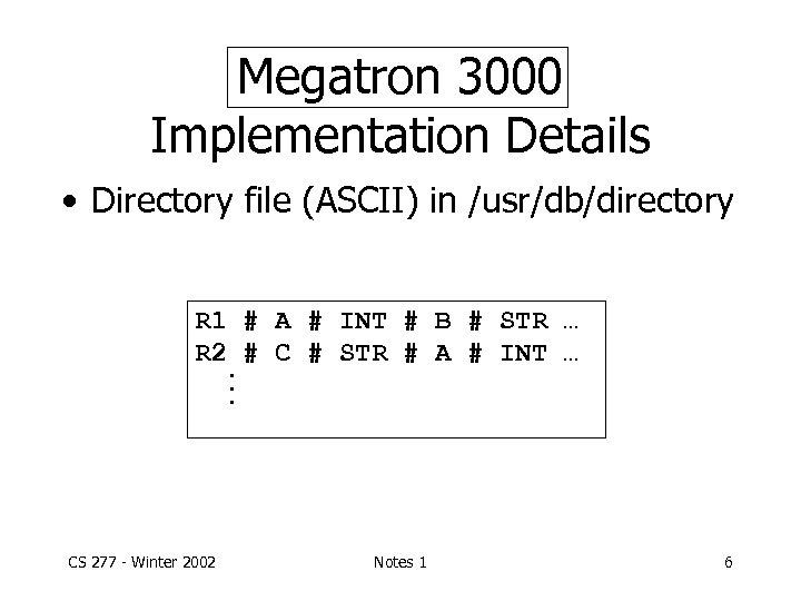 Megatron 3000 Implementation Details • Directory file (ASCII) in /usr/db/directory R 1 # A