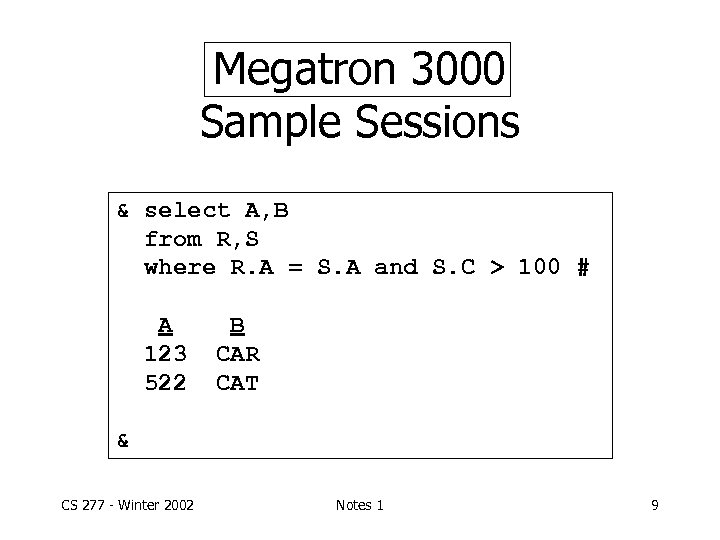 Megatron 3000 Sample Sessions & select A, B from R, S where R. A