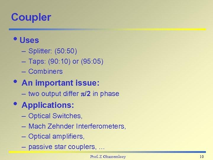 Coupler i. Uses – Splitter: (50: 50) – Taps: (90: 10) or (95: 05)