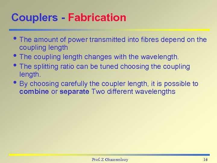 Couplers - Fabrication i The amount of power transmitted into fibres depend on the
