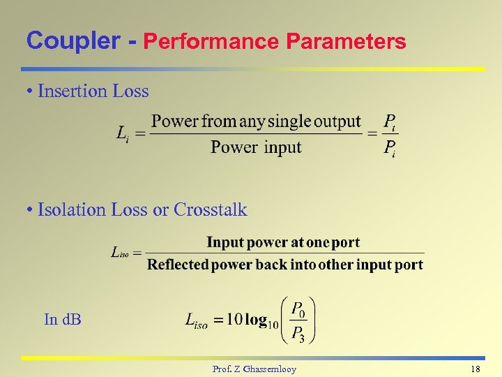 Coupler - Performance Parameters • Insertion Loss • Isolation Loss or Crosstalk In d.
