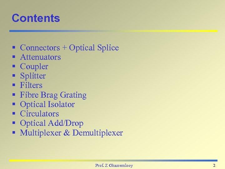 Contents § § § § § Connectors + Optical Splice Attenuators Coupler Splitter Filters