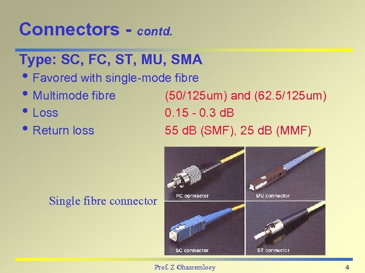Connectors - contd. Type: SC, FC, ST, MU, SMA i Favored with single-mode fibre