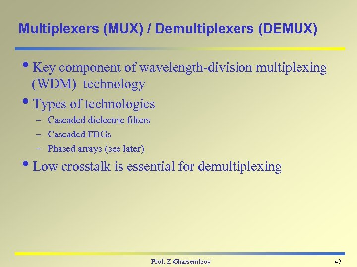 Multiplexers (MUX) / Demultiplexers (DEMUX) i. Key component of wavelength-division multiplexing (WDM) technology i.