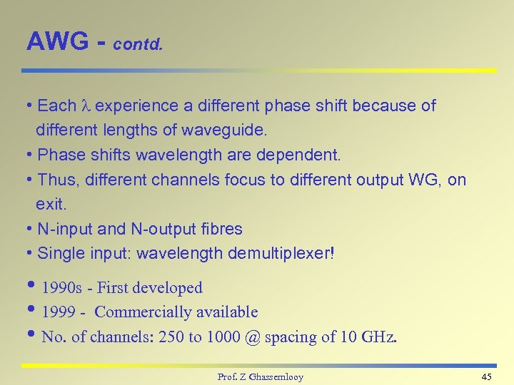 AWG - contd. • Each experience a different phase shift because of different lengths