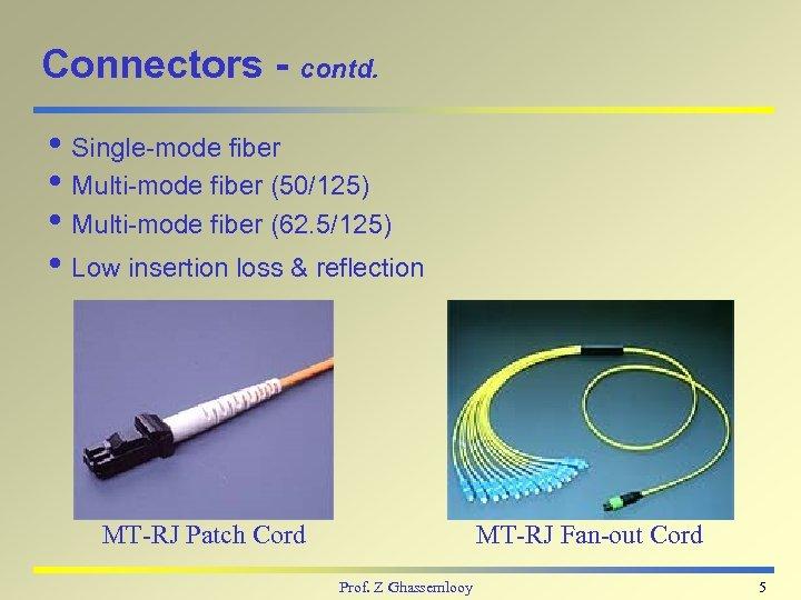 Connectors - contd. i Single-mode fiber i Multi-mode fiber (50/125) i Multi-mode fiber (62.