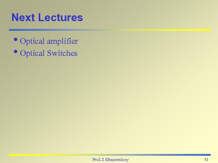 Next Lectures i. Optical amplifier i. Optical Switches Prof. Z Ghassemlooy 51
