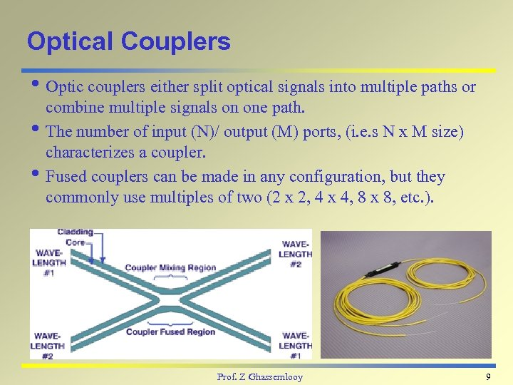 Optical Couplers i Optic couplers either split optical signals into multiple paths or combine