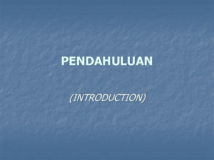PENDAHULUAN (INTRODUCTION)