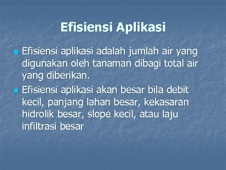 Efisiensi Aplikasi n n Efisiensi aplikasi adalah jumlah air yang digunakan oleh tanaman dibagi