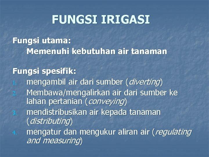 FUNGSI IRIGASI Fungsi utama: Memenuhi kebutuhan air tanaman Fungsi spesifik: 1. mengambil air dari