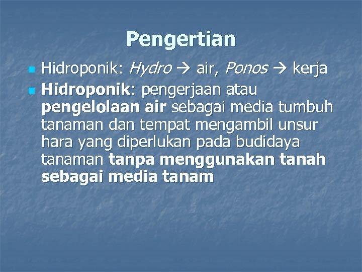 Pengertian n n Hidroponik: Hydro air, Ponos kerja Hidroponik: pengerjaan atau pengelolaan air sebagai