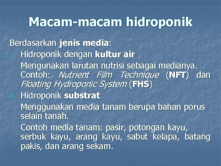 Macam-macam hidroponik Berdasarkan jenis media: 1. Hidroponik dengan kultur air Mengunakan larutan nutrisi sebagai