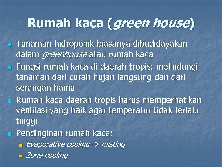 Rumah kaca (green house) n n Tanaman hidroponik biasanya dibudidayakan dalam greenhouse atau rumah