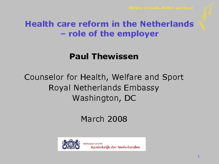 Ministry of Health, Welfare and Sport Health care reform in the Netherlands – role