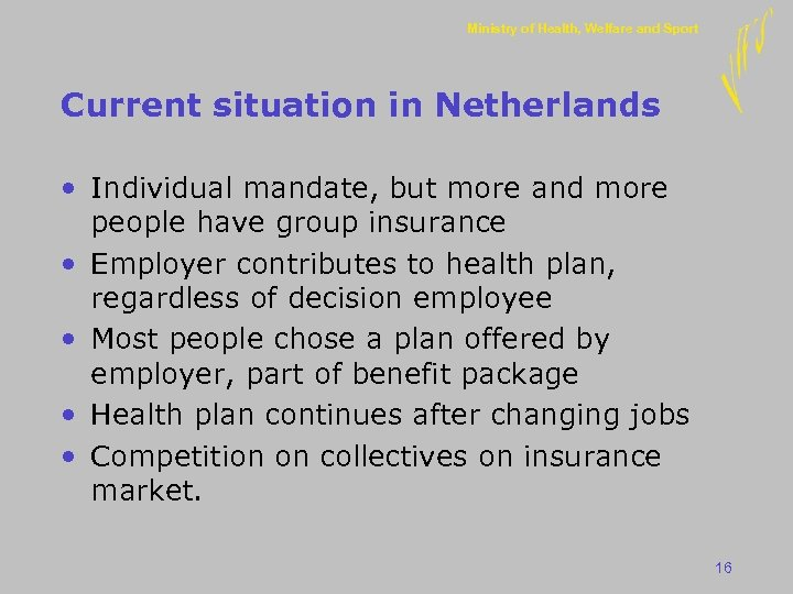 Ministry of Health, Welfare and Sport Current situation in Netherlands • Individual mandate, but