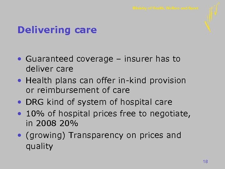 Ministry of Health, Welfare and Sport Delivering care • Guaranteed coverage – insurer has