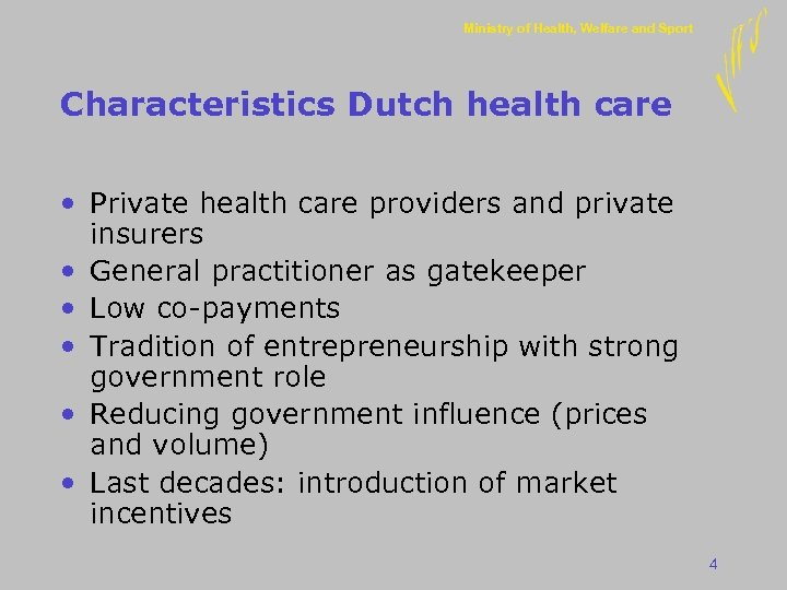 Ministry of Health, Welfare and Sport Characteristics Dutch health care • Private health care