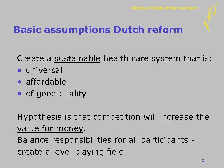 Ministry of Health, Welfare and Sport Basic assumptions Dutch reform Create a sustainable health