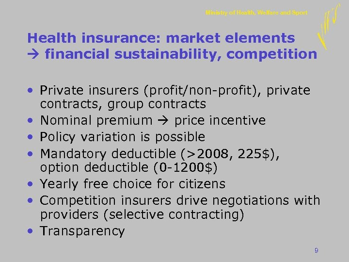 Ministry of Health, Welfare and Sport Health insurance: market elements financial sustainability, competition •