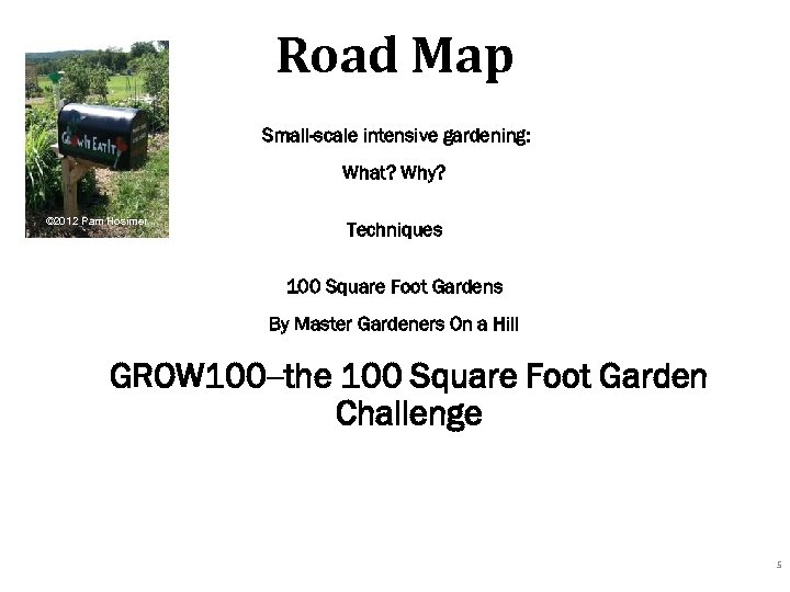 Road Map Small-scale intensive gardening: What? Why? © 2012 Pam Hosimer Techniques 100 Square