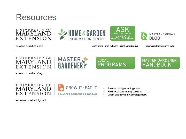 Resources extension. umd. edu/hgic extension. umd. edu/learn/ask-gardening marylandgrows. umd. edu extension. umd. edu/mg •
