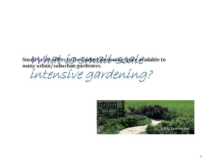 What is small-scale intensive gardening? Small-scale refers to the limited gardening space available to