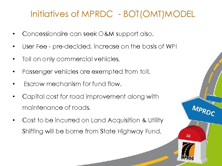 Initiatives of MPRDC - BOT(OMT)MODEL • Concessionaire can seek O&M support also. • User