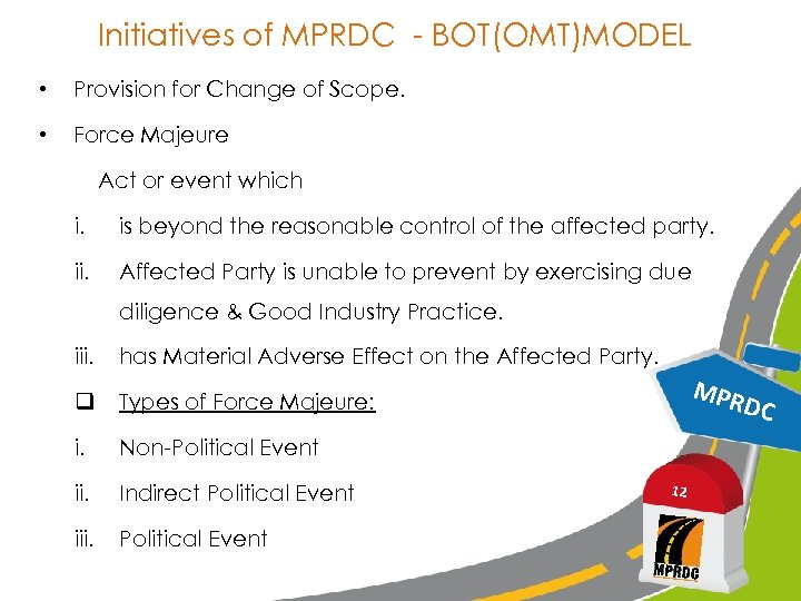 Initiatives of MPRDC - BOT(OMT)MODEL • Provision for Change of Scope. • Force Majeure