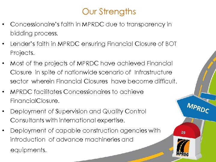 Our Strengths • Concessionaire's faith in MPRDC due to transparency in bidding process. •