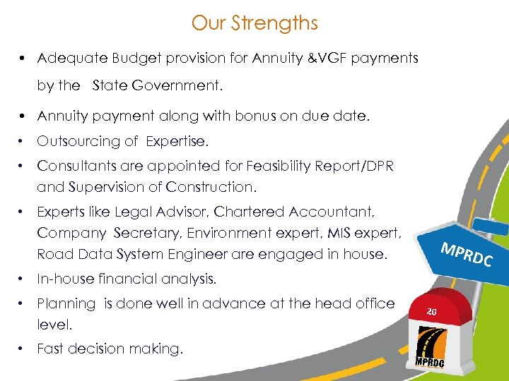 Our Strengths • Adequate Budget provision for Annuity &VGF payments by the State Government.