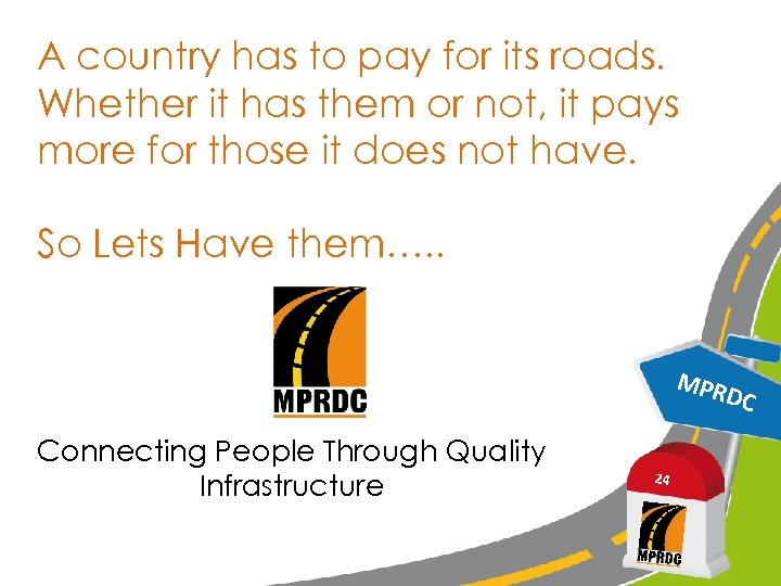 A country has to pay for its roads. Whether it has them or not,