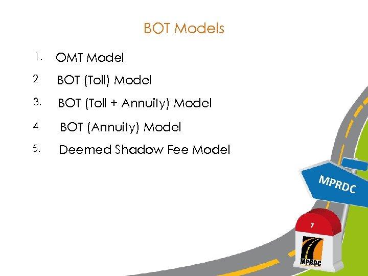 BOT Models 1. OMT Model 2 BOT (Toll) Model 3. BOT (Toll + Annuity)