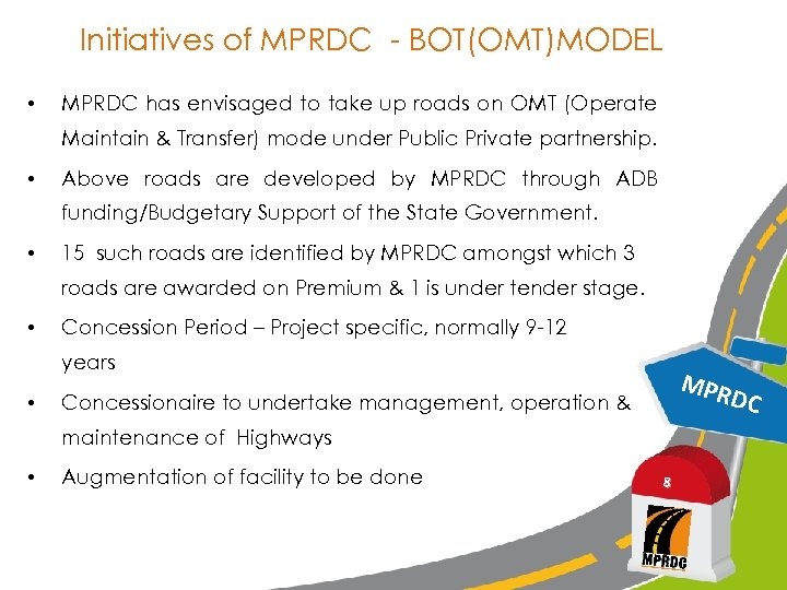 Initiatives of MPRDC - BOT(OMT)MODEL • MPRDC has envisaged to take up roads on