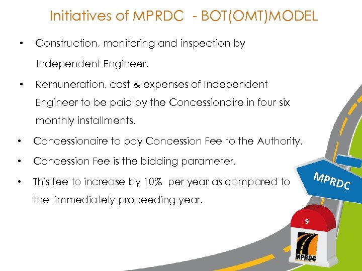 Initiatives of MPRDC - BOT(OMT)MODEL • Construction, monitoring and inspection by Independent Engineer. •