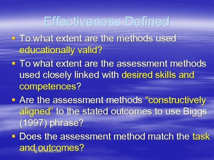 Effectiveness Defined § To what extent are the methods used educationally valid? § To