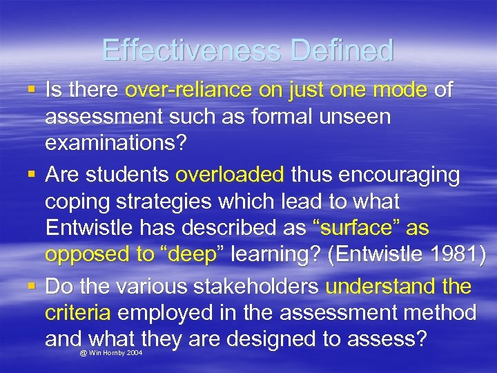 Effectiveness Defined § Is there over-reliance on just one mode of assessment such as