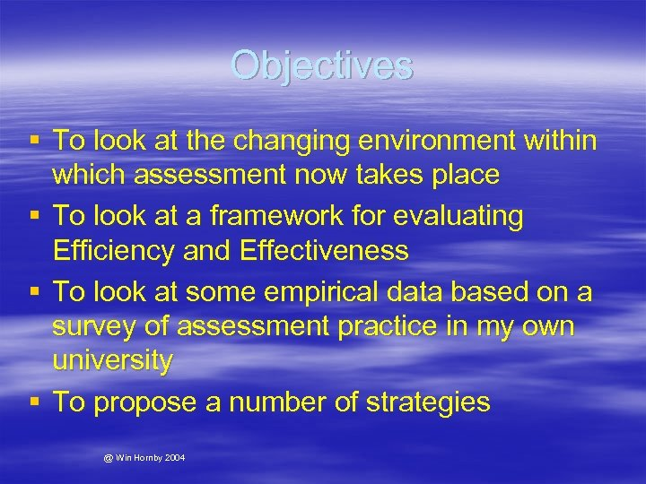 Objectives § To look at the changing environment within which assessment now takes place