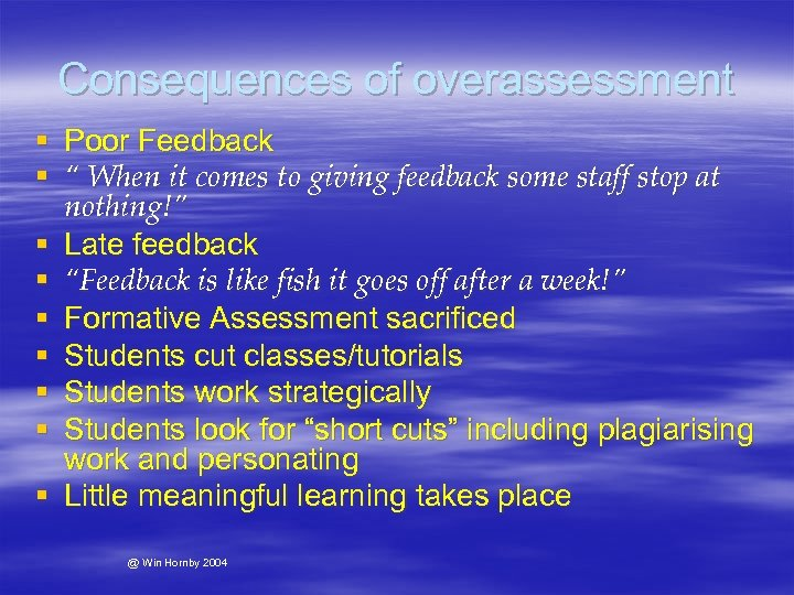 "Consequences of overassessment § Poor Feedback § "" When it comes to giving feedback"