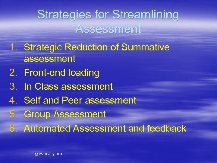 Strategies for Streamlining Assessment 1. Strategic Reduction of Summative assessment 2. Front-end loading 3.