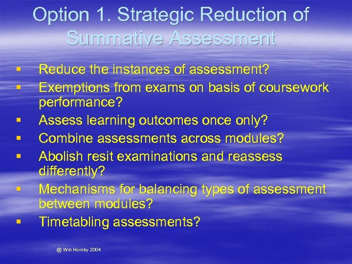 Option 1. Strategic Reduction of Summative Assessment § § § § Reduce the instances