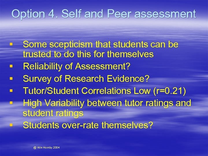 Option 4. Self and Peer assessment § Some scepticism that students can be trusted