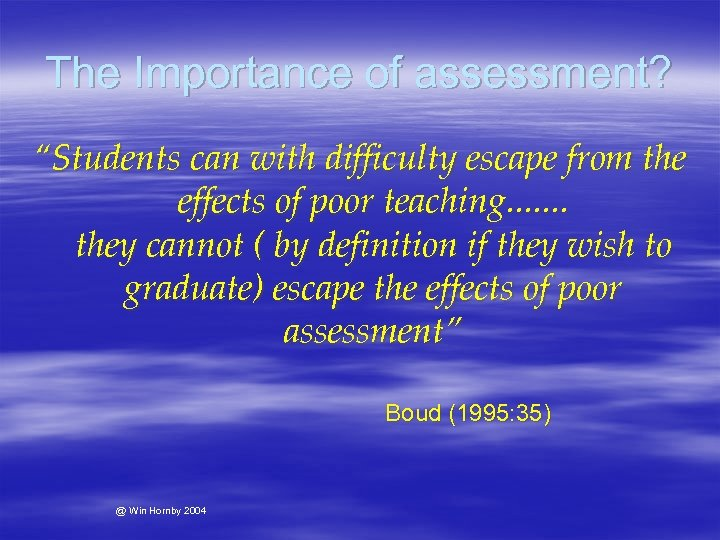 "The Importance of assessment? ""Students can with difficulty escape from the effects of poor"