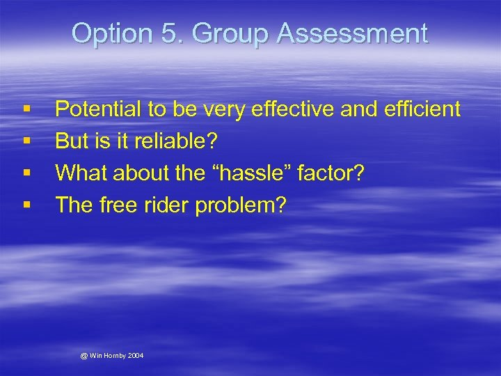 Option 5. Group Assessment § § Potential to be very effective and efficient But
