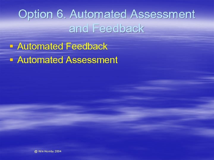 Option 6. Automated Assessment and Feedback § Automated Assessment @ Win Hornby 2004