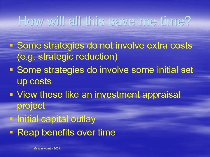 How will all this save me time? § Some strategies do not involve extra